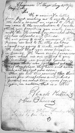 Am 29. August 1864 diktierte der Cheyenne-Häuptling Black Kettle den abgebildeten Brief mit einem Friedensangebot. Trotzdem wurden drei Monate später 123 Cheyenne am Sand Creek mit unmenschlicher Brutalität niedergemetzelt.
