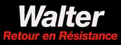 Walter : Retour en résistance!