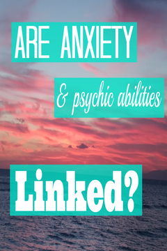 Are Anxiety and Psychic Abilities Linked?