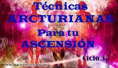 Tecnicas arcturianas para nuestro proceso de ascension - Ciclo 3
