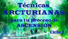 Tecnicas arcturianas para nuestro proceso de ascension - Ciclo 2
