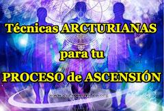 Tecnicas arcturianas para nuestro proceso de ascension - Ciclo 1