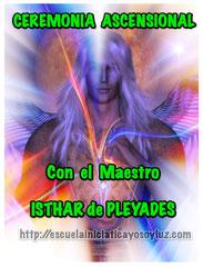 Ceremonia Ascensional con el Maestro Isthar de Pléyades