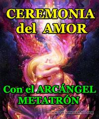 Ceremonia del AMOR con el ARCÁNGEL METATRÓN y el ESPÍRITU del AMOR