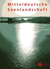 Mitteldeutsche Seenlandschaft - Sonderheft der Leipziger Blätter, Passage Verlag Leipzig, 2007