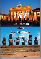 T&F - Ein Roman über die Dichtung und die Liebe von Trutz Hardo
