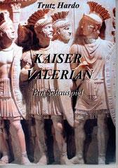 Kaiser Valerian, ein Schauspiel, Autor Trutz Hardo