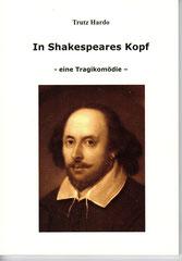 Shakespeares Kopf, eine Tragikomödie von Trutz Hardo