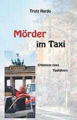 Mörder im Taxi, Erlebnisse eines Taxifahrers von Trutz Hardo