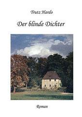 Der blinde Dichter, ein Roman von Trutz Hardo
