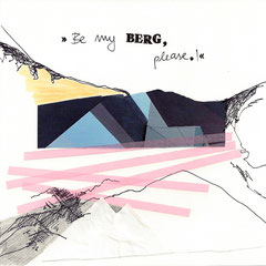 >>Be my Berg.<<, Edding, Pencil, Stamps, Tape and Journal Cutouts on Paper, 20 x 20 cm, 2014