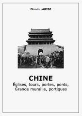 Firmin Laribe (1855-1942) : Chine. Églises, tours, portes, ponts, Grande muraille, ...