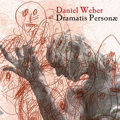 Dramatis Personae - Daniel Weber Solo