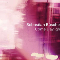 Come Daylight - Sebastian Büscher Quartett