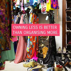 Zitat: Owning less is better than organising more.