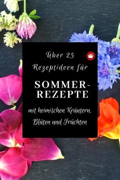 Über 25 Rezeptideen für heimische Käruter, essbare Blüten & Früchte im Juni & Juli