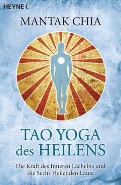 Tao Yoga des Heilens - Die Kraft des Inneren Lächelns und die Sechs Heilenden Laute von Mantak Chia