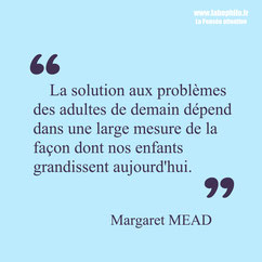 Margaret Mead. Citation enfant éducation.