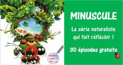 """30 épisodes de la série """"MINUSCULE"""""""