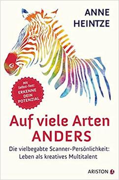 Anne Heintze: Auf viele Arten Anders - DIe vielbegabte Scanner-Persönlichkeit #Vielbegabung #Scannerpersönlichkeit #Vielinteressierte