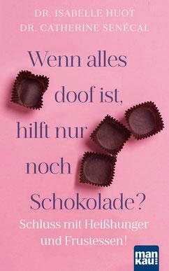 Wenn alles doof ist, hilft nur noch Schokolade? Schluss mit Heißhunger und Frustessen! von Dr. Isabelle Huot