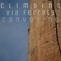 Climbing, via ferrata, canyoning
