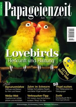Papageienzeit 54 über Agaporniden, die Signaturenlehre - was uns Lebensmittel verraten, Zahm im Schwarm - so geht es, 50 Vögel suchen ein zuhause, Vogelzimmer richtig planen, Sicherheirtssysteme und Handaufzucht