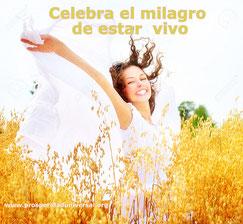 CELEBRA EL MILAGRO DE ESTAR VIVO - CELEBRA LA VIDA - VIVIR EN PLENITUD - PROSPERIDAD UNIVERSAL - www.prosperidaduniversal.org