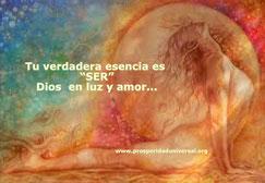 somos esencia divina - Ser es tu verdadera esencia - el amor de Dios - PROSPERIDAD UNIVERSAL - www.prosperidaduniverdal.org