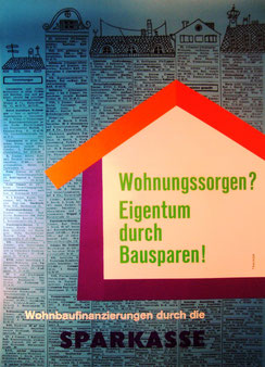 Wohnungssorgen? Eigentum durch Bausparen! Wohnbaufinanzierungen durch die Sparkasse (Plakat 86 x 63 cm von 1963).