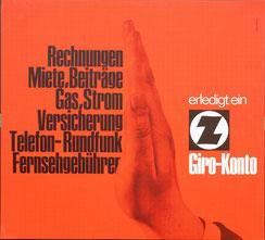 Rechnungen, Miete, Beiträge, Gas, Strom, Versicherung, Telefon-Rundfunk Fernsehgebüren erledigt ein Z Giro-Konto (Plakat 37 x 32 cm um 1965).