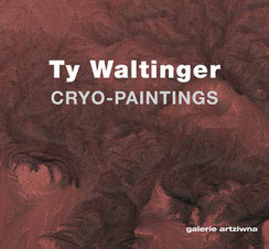 Ty Waltinger: Cryo-Paintings, Katalog zur Ausstelllung