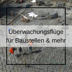 Überwachungsflüge für Baustellen & mehr