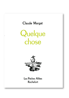 Les petites allées, Quelque chose, Claude Margat