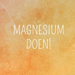 magnesium doen!