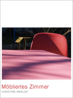 Möbliertes Zimmer. Kurzgeschichten (Band.), 2009.                  © Christine Maslok