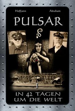 Buchtitel Pulsar - In 42 Tagen um die Welt - Pulsar Trilogie - Steampunk Fantasy Roman - www.pulsatoren.com