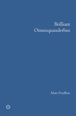 Matt Prudhoe Brilliant Omnisquanderbus