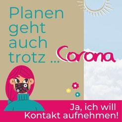 Planen geht auch trotz Corona. Ja, ich will Kontakt aufnehmen!