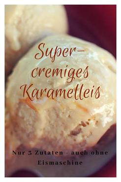 Supercremiges Karamelleis - nur 3 Zutaten - auch ohne Eismaschine