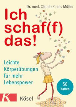 Ich schaf(f) das! von Claudia Croos-Müller Leichte Körperübungen für mehr Lebenspower