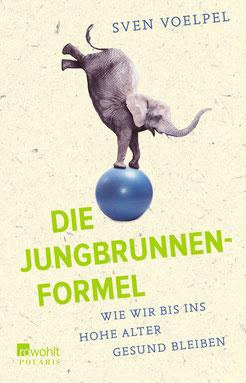 Die Jungbrunnen-Formel: Wie wir bis ins hohe Alter gesund bleiben von Sven Voelpel