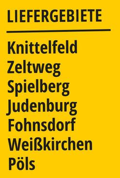 Unsere Liefergebiete sind Knittelfeld, Zeltweg, Spielberg, Judenburg, Fohnsdorf, Weißkirchen bis Pöls