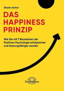 Das Happiness-Prinzip Wie Sie mit 7 Bausteinen der Positiven Psychologie erfolgreicher und leistungsfähiger werden von Shawn Achor