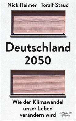 Deutschland 2050 - Wie der Klimawandel unser Leben verändern wird von Toralf Staud und Nick Reimer