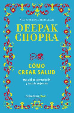 Cómo crear salud: Más allá de la prevención y hacia la perfección de Deepak Chopra  - Los Mejores Libros Bestsellers de Autoayuda y Superación Personal