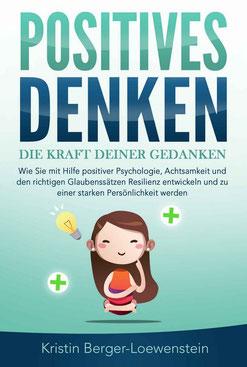Positives Denken - Die Kraft Deiner Gedanken von Kristin Berger-Loewenstein - Resilienz Buchtipp