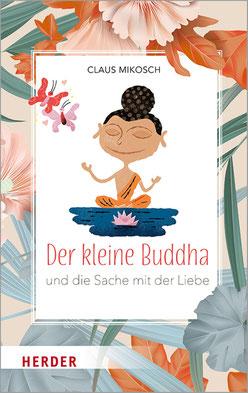 Der kleine Buddha und die Sache mit der Liebe von Claus Mikosch