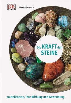 Die Kraft der Steine - Heilsteine, ihre Wirkung und Anwendung von Lisa Butterworth