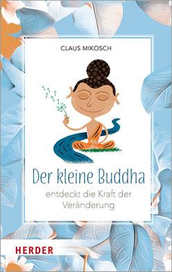 Der kleine Buddha entdeckt die Kraft der Veränderung von Claus Mikosch